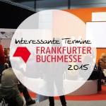 Interessante Termine auf der Frankfurter Buchmesse 2015