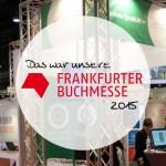 Das war unsere Frankfurter Buchmesse 2015