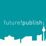Sind wir bereit für die Zukunft? Die future!publish in Berlin